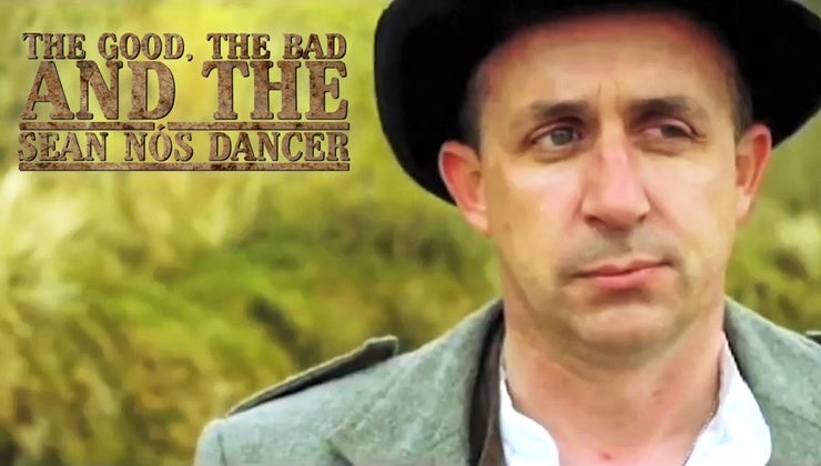 The Good, The Bad & The Sean Nós Dancer